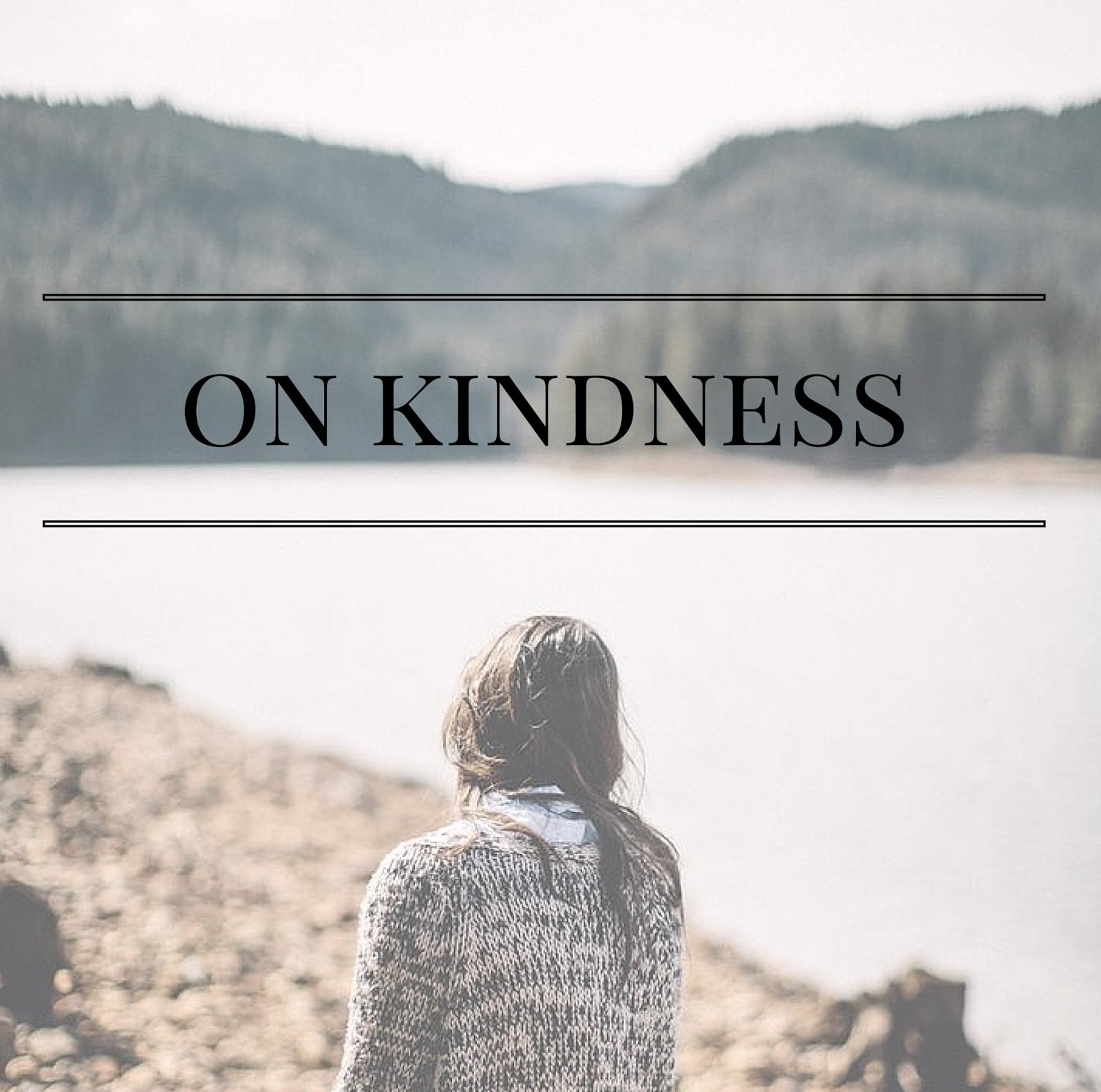 On Kindness | http://www.alyssajfreitas.com/2015/07/on-kindness.html