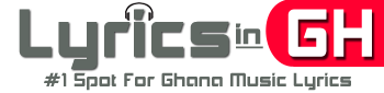 LyricsInGh.Com - Ghana lyrics,Nigeria lyrics,Azonto lyrics At It's Best