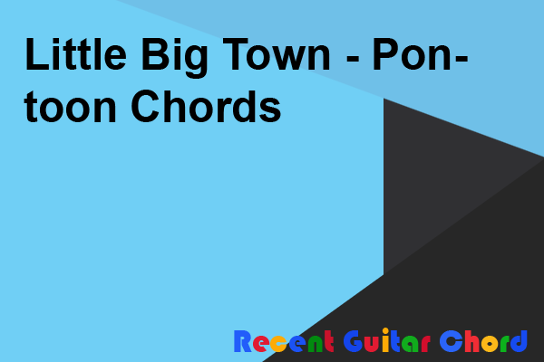 Little Big Town - Pontoon Chords