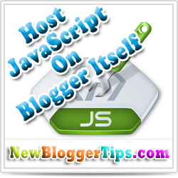 How To Host JavaScript in Blogger Itself ?