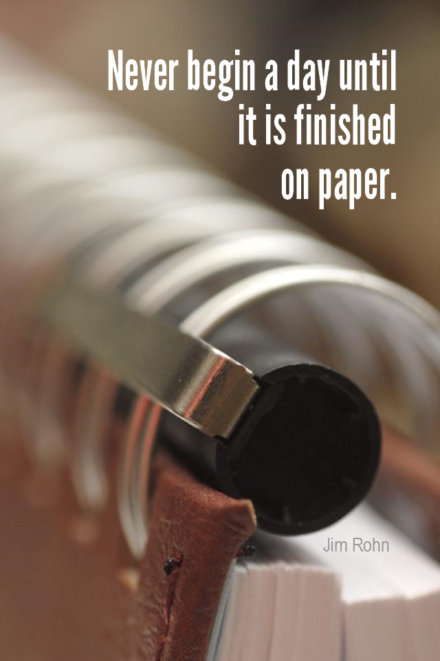 visual quote - image quotation for PLANNING - Never begin the day until it is finished on paper. - Jim Rohn