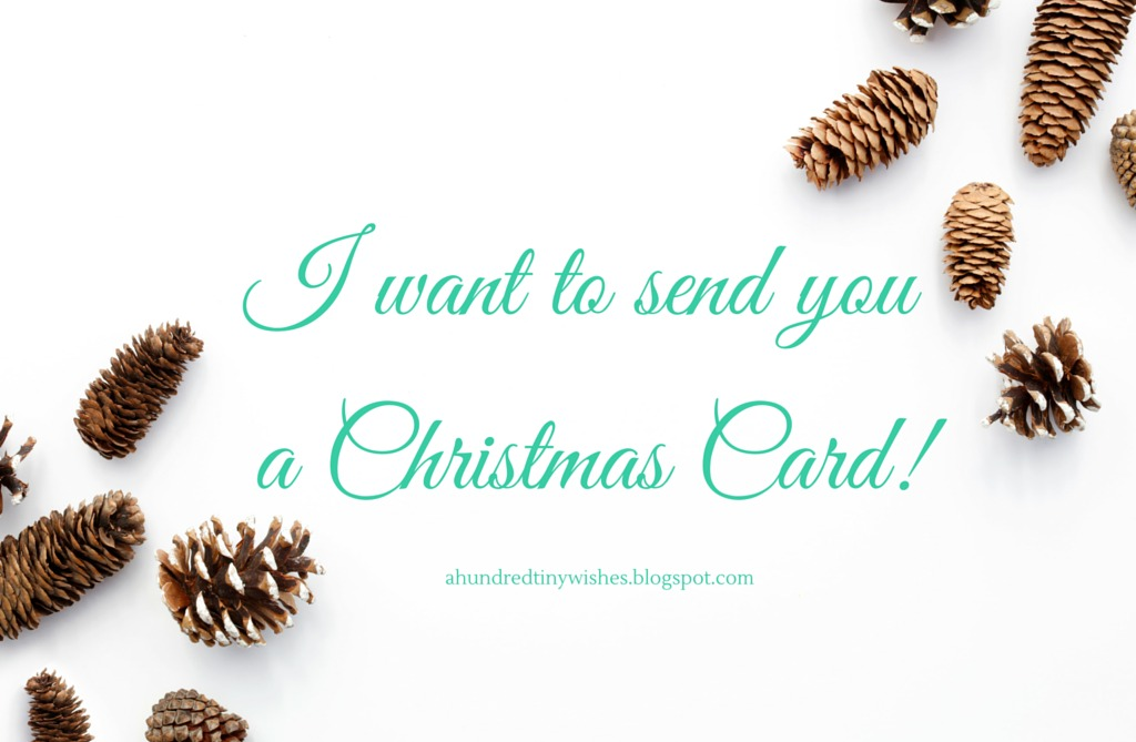 I want to send you a Christmas Card | a hundred tiny wishes