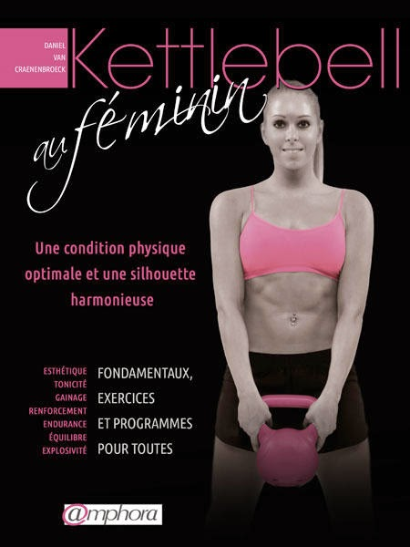 http://www.amazon.fr/Kettlebell-f%C3%A9minin-condition-silhouette-harmonieuse/dp/2851808818/ref=sr_1_1?s=books&ie=UTF8&qid=1395751257&sr=1-1&keywords=kettlebell+au+feminin