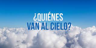 ¿Quienes van al cielo?