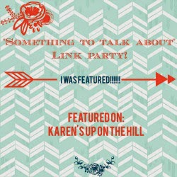 http://www.karensuponthehill.com/something-to-talk-about-link-party-7/
