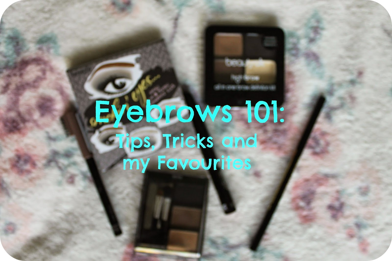 Eyebrows 101: Tips, Tricks and my Favourites