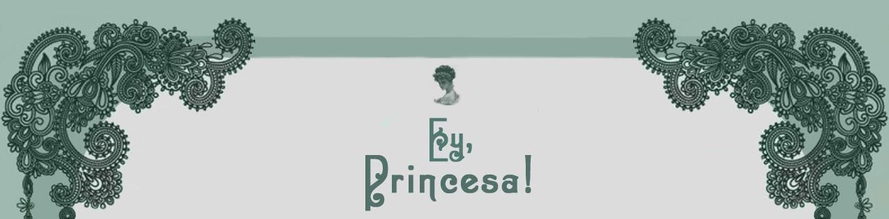 Ey, Princesa!