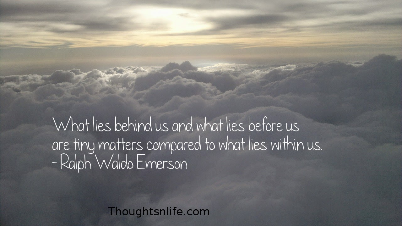 Thoughtsnlife.com: What lies behind us and what lies before us are tiny matters compared to what lies within us. - Ralph Waldo Emerson