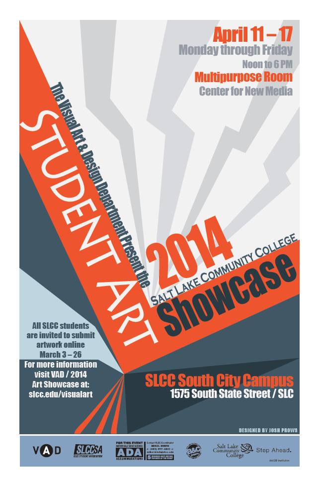 The SLCC Visual Art & Design Department presents the 2014 Student Art Showcase.     All SLCC students are invited to submit artwork online March 3 – 26  For more information visit: slcc.edu/visualart     The showcase itself will run April 11-17 from noon – 6:00 p.m. in the Center for Arts & Media's multipurpose room. The Center for Arts and Media is located at 1575 South State Street in Salt Lake City.     Those who require ADA accommodations should contact the Disability Resource Center at: (801) 957- 3258.