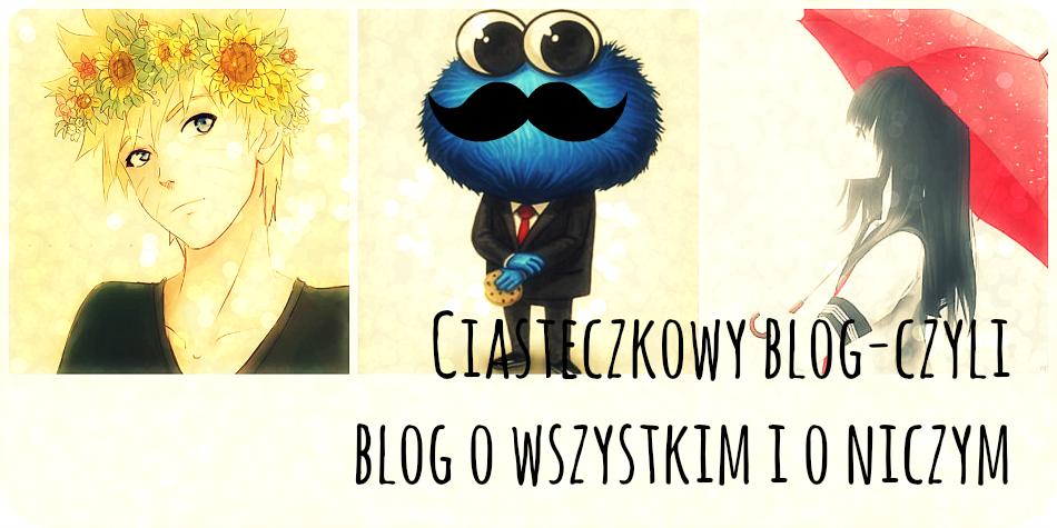 Ciasteczkowy blog - czyli blog o wszystkim i o niczym