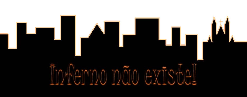 Inferno Não Existe!