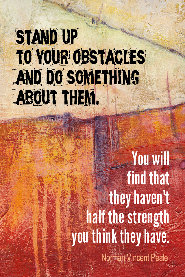 visual quote - image quotation for OBSTACLES - Stand up to your obstacles & do something about them. You will find that they haven't half the strength you think they have. - Norman Vincent Peale