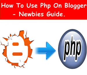 How To Use PHP On Blogger - Beginners Guide