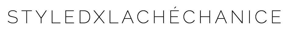 STYLEDxLACHÉCHANICE