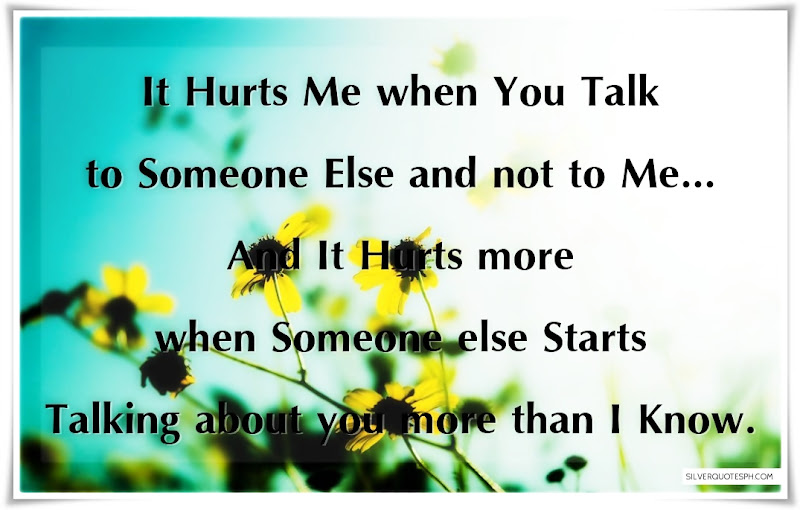 It Hurts Me When You Talk To Someone Else And Not To Me, Picture Quotes, Love Quotes, Sad Quotes, Sweet Quotes, Birthday Quotes, Friendship Quotes, Inspirational Quotes, Tagalog Quotes