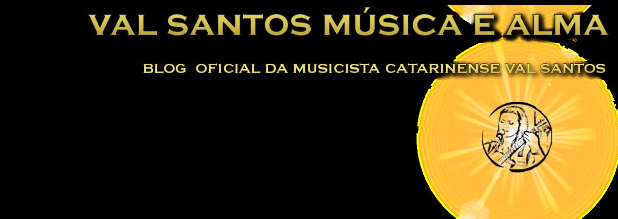 ♪ ♫ Val Santos Música e Alma - Oficial ♪ ♫