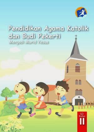 http://bse.mahoni.com/data/2013/kelas_2sd/siswa/Kelas_02_SD_Pendidikan_Agama_Katolik_dan_Budi_Pekerti_Siswa.pdf