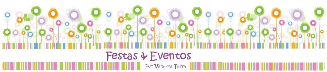 Festas & Eventos - Por Vanessa Terra