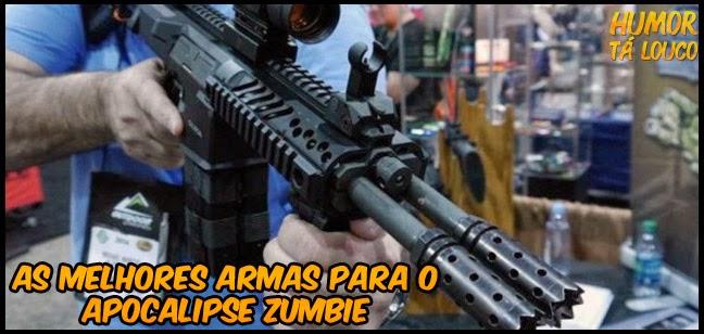 As melhores armas para o Apocalipse Zumbie