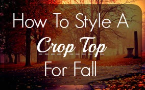 How to Style a Crop Top for Fall
