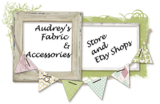 Audrey's Fabric & Accessories Store and Etsy Shops