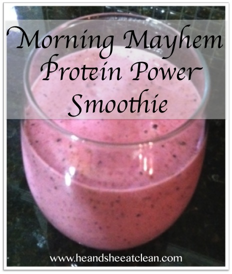 ... Recipe :: Morning Mayhem Power Protein Smoothie ~ He and She Eat Clean