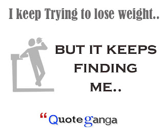 I keep Trying to lose weight but it keeps finding me