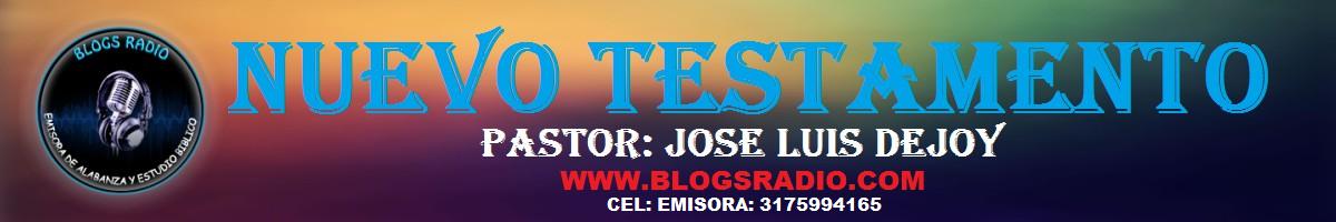 B. NUEVO TESTAMENTO: PASTOR JOSE LUIS DEJOY:
