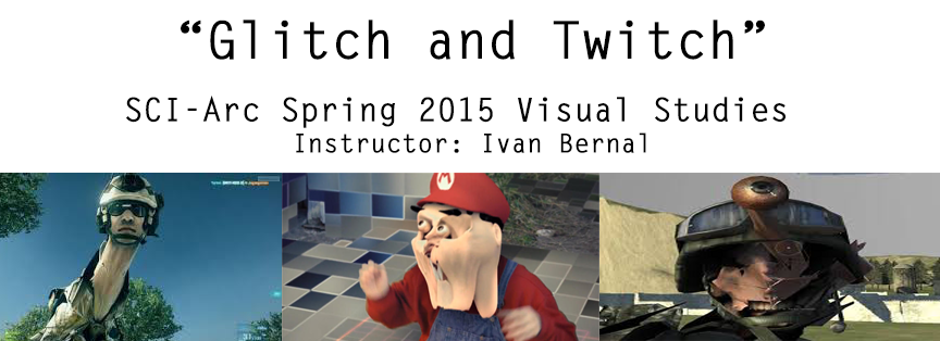 SCI-Arc Spring 2015 Glitch and Twitch