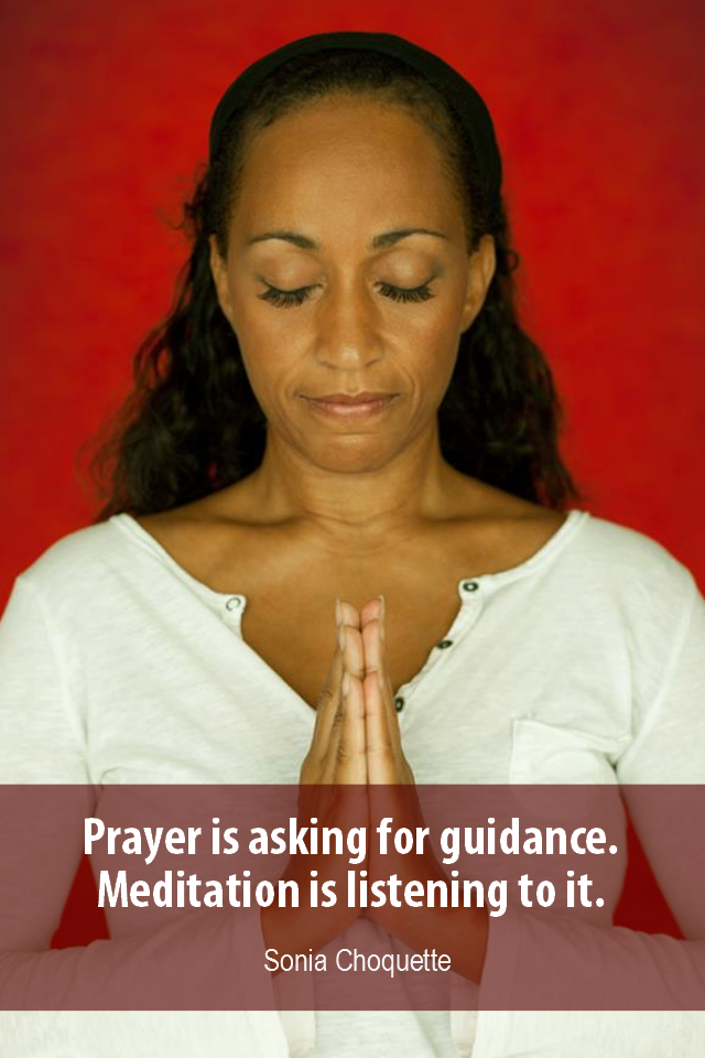 visual quote - image quotation for MEDITATION - Prayer is asking for guidance. Meditation is listening to it. - Sonia Choquette