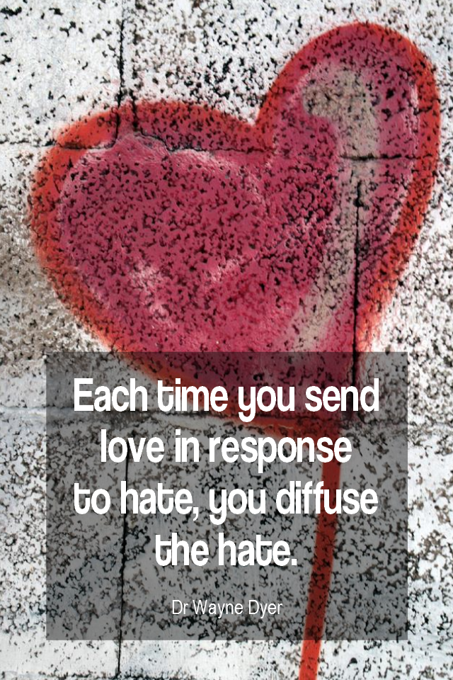 visual quote - image quotation for LOVE - Each time you send love in response to hate, you diffuse the hate. - Dr Wayne Dyer