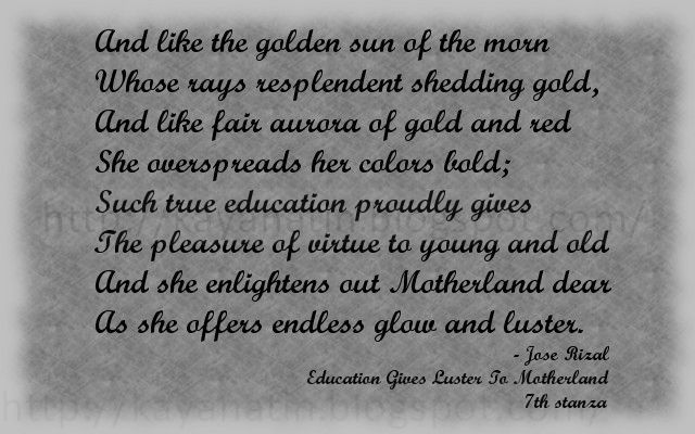 education gives luster to the motherland One of rizal's poemand this this our interpretation of the poemeduaction makes everything possible.