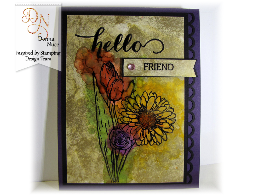 Inspired by Stamping, Crafty Colonel (Donna Nuce), Spring Bouquet, Big Hello, Alcohol inks, Friend Card