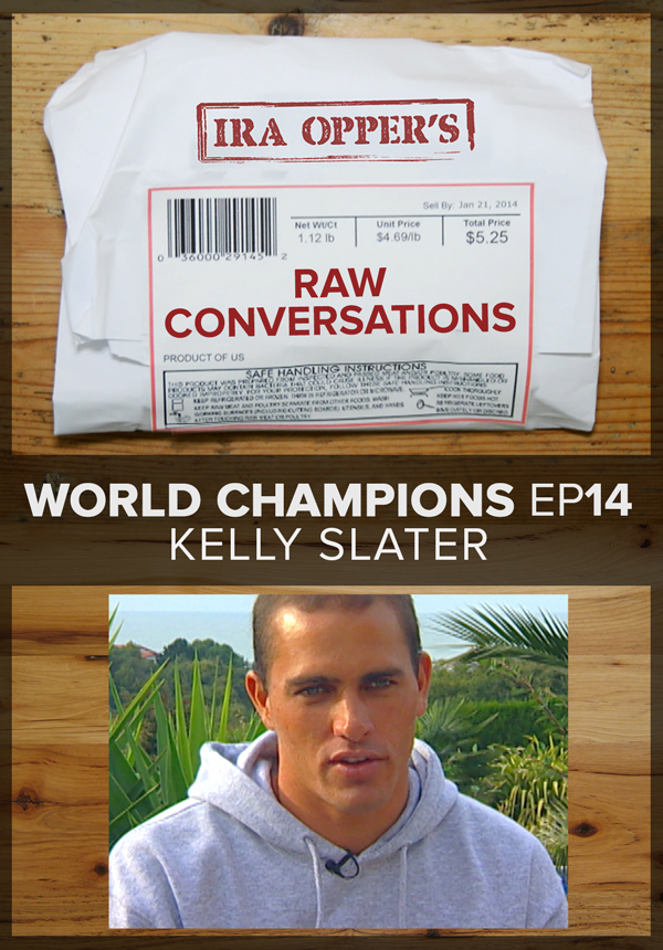 Raw Conversations - World Champions - Episode 14 - Kelly Slater (2015)