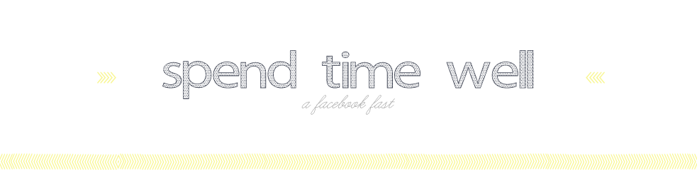 spend time well: a facebook fast