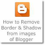 How to remove Border and Shadow from images of Blogger
