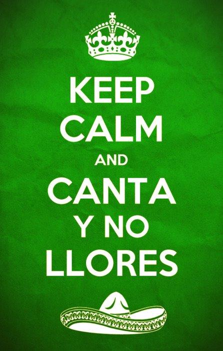 Keep Calm and... Canta y no llores