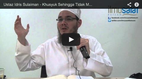 Ustaz Idris Sulaiman – Khusyuk Sehingga Tidak Menyedari Keadaan Sekeliling