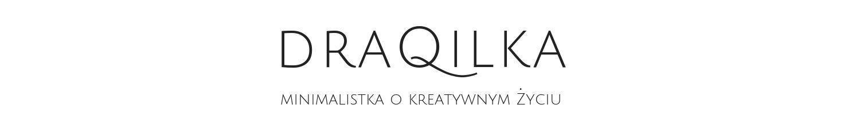Draqilka.. minimalistka o kreatywnym życiu