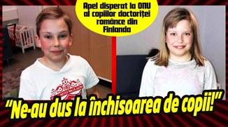 Ne-au dus la închisoarea de copii! Apel disperat la ONU al copiilor doctoriţei românce din Finlanda