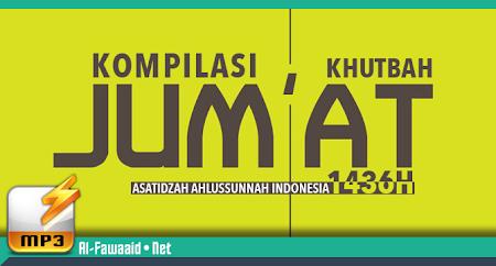 Kompilasi Khutbah Jum'at Asatidzah Ahlussunnah Indonesia 1436H