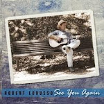 "Robert LoRusso's Original Songs ""See You Again"""
