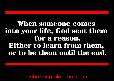 When someone comes into your life, God sent them for a reason.