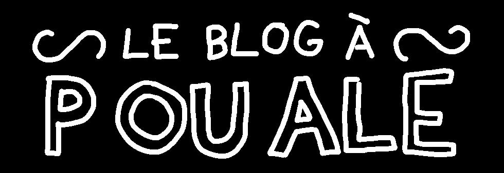 Le blog à pouale!