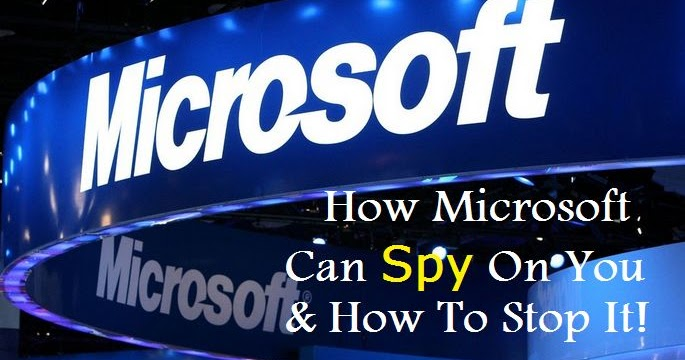 How Microsoft Can Spy On You And How To Stop It