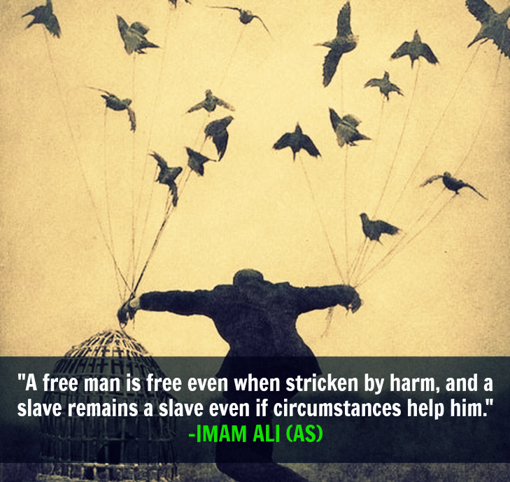 A free man is free even when stricken by harm, and a slave remain a slave even if circumstances help him.