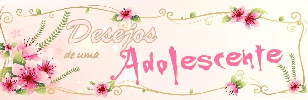 Desejos de uma Adolescente