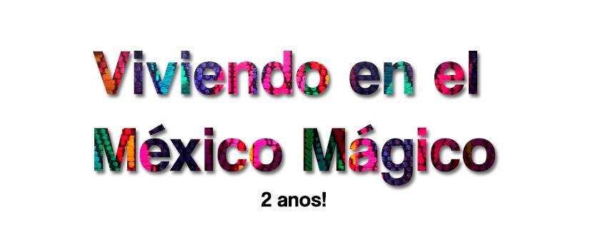 Viviendo en el México Mágico!