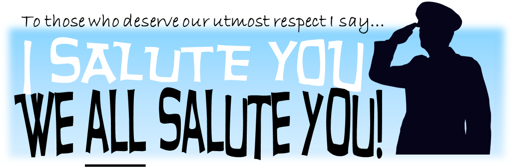 I Salute You... We All Salute You!