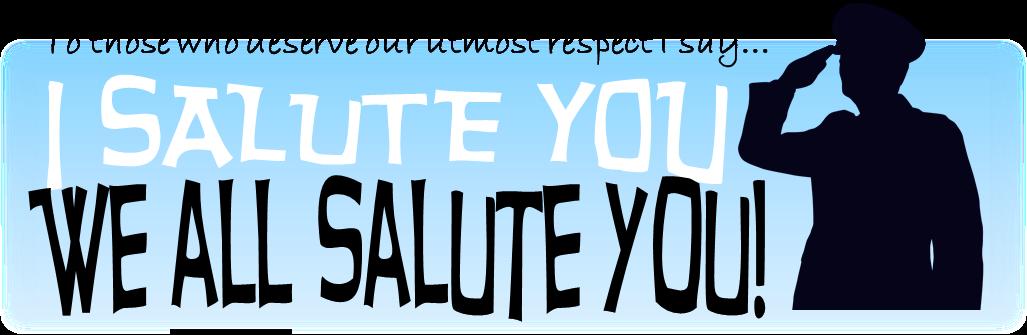 I Salute You... We All Salute You!